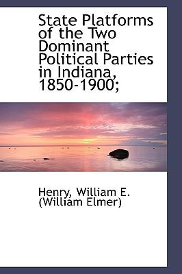 State Platforms of the Two Dominant Political Parties in Indiana, 1850-1900; N/A 9781113471765 Front Cover
