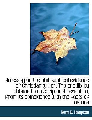 Essay on the Philosophical Evidence of Christianity : Or, the credibility obtained to a Scriptura N/A 9781113608765 Front Cover