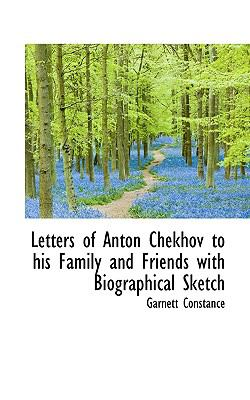 Letters of Anton Chekhov to His Family and Friends with Biographical Sketch N/A 9781113921765 Front Cover