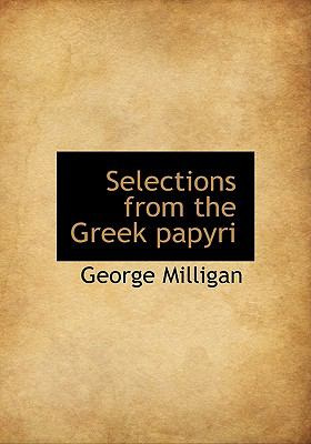 Selections from the Greek Papyri  N/A 9781116579765 Front Cover