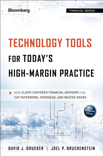 Technology Tools for Today's High-Margin Practice How Client-Centered Financial Advisors Can Cut Paperwork, Overhead, and Wasted Hours 2nd 2013 edition cover
