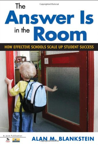 Answer Is in the Room How Effective Schools Scale up Student Success  2011 edition cover