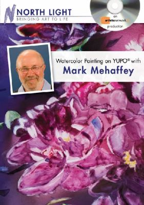 Watercolor Painting on Yupo With Mark Mehaffey:   2010 edition cover