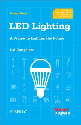 LED Lighting A Primer to Lighting the Future  2012 9781449334765 Front Cover