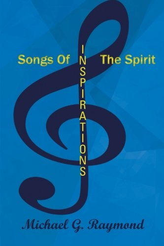 Songs of the Spirit Inspirations  2013 9781490709765 Front Cover