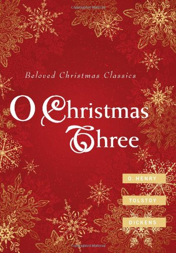 O Christmas Three O. Henry, Tolstoy, and Dickens  2010 9781557257765 Front Cover