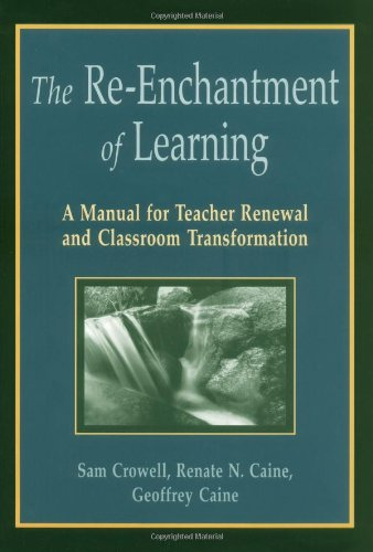 Re-Enchantment of Learning A Manual for Teacher Renewal and Classroom Transformation  1998 9781569760765 Front Cover