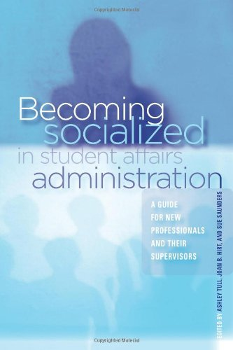 Becoming Socialized in Student Affairs Administration A Guide for New Professionals and Their Supervisors  2009 9781579222765 Front Cover