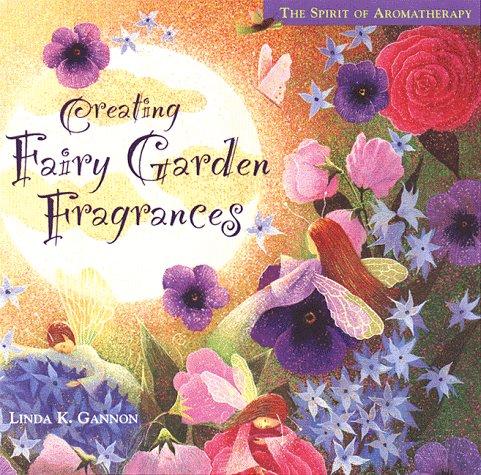 Creating Fairy Garden Fragrances   1998 (Teachers Edition, Instructors Manual, etc.) edition cover