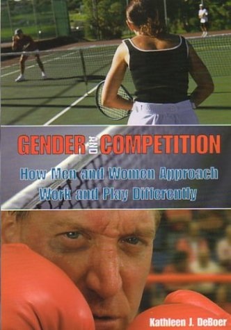 Gender and Competition How Men and Women Approach Work and Play Differently  2004 edition cover