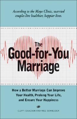 Good-for-You Marriage How Being Married Can Improve Your Health, Prolong Your Life, and Ensure Your Happiness  2008 9781598694765 Front Cover