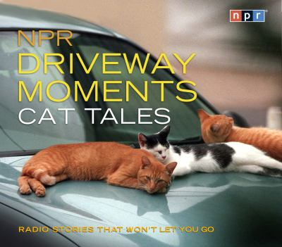 Npr Driveway Moments Cat Tales: Radio Stories That Won't Let You Go  2012 edition cover