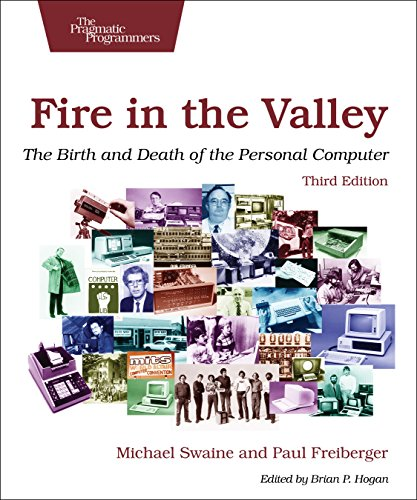 Fire in the Valley The Birth and Death of the Personal Computer 3rd 2014 9781937785765 Front Cover