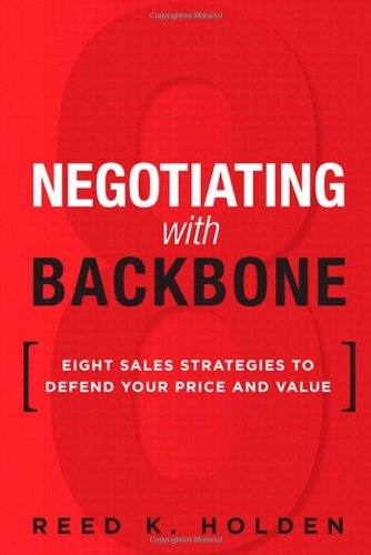 Negotiating with Backbone Eight Sales Strategies to Defend Your Price and Value  2012 edition cover
