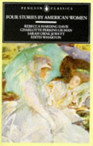 Four Stories by American Women Rebecca Harding Davis, Charlotte Perkins Gilman, Sarah Orne Jewett, Edith Wharton  1990 edition cover