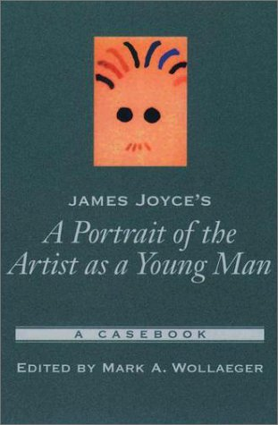 James Joyce's a Portrait of the Artist As a Young Man A Casebook  2003 9780195150766 Front Cover