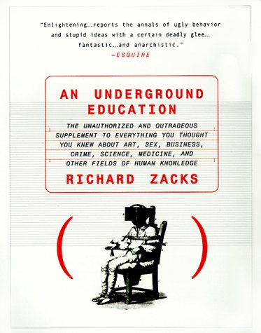 Underground Education The Unauthorized and Outrageous Supplement to Everything You Thought You Knew about Art, Sex, Butsiness, Crime, Science, Medicine, and Other Fields of Human Knowledge  1999 edition cover