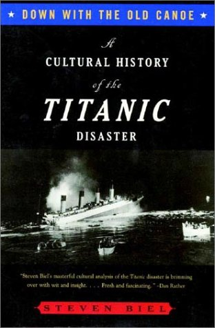 Down with the Old Canoe A Cultural History of the Titanic Disaster  1996 9780393316766 Front Cover