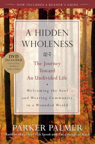 Hidden Wholeness The Journey Toward an Undivided Life  2004 9780470453766 Front Cover