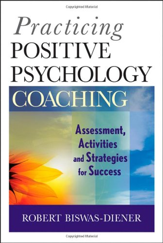 Practicing Positive Psychology Coaching Assessment, Activities and Strategies for Success  2010 edition cover