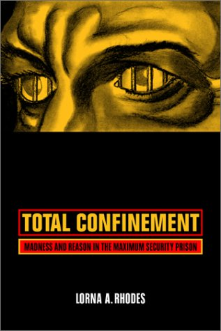 Total Confinement Madness and Reason in the Maximum Security Prison  2004 edition cover