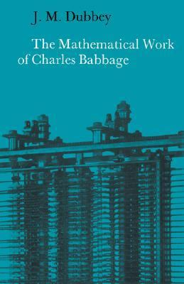 Mathematical Work of Charles Babbage   2002 9780521524766 Front Cover