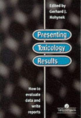 Presenting Toxicology Results : How to Evaluate Data and Write Reports  1996 9780748404766 Front Cover