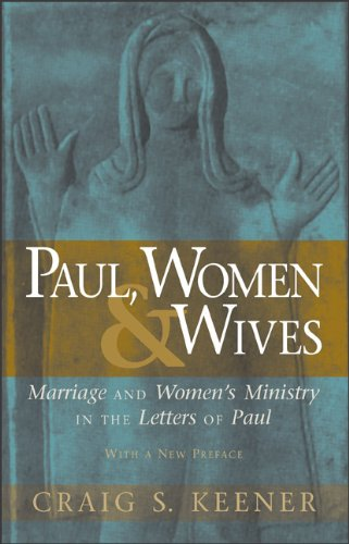 Paul, Women, and Wives Marriage and Women's Ministry in the Letters of Paul N/A edition cover