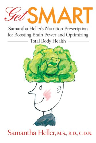 Get Smart Samantha Heller's Nutrition Prescription for Boosting Brain Power and Optimizing Total Body Health  2009 edition cover
