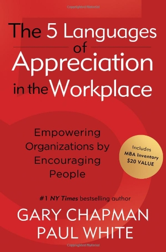 5 Languages of Appreciation in the Workplace Empowering Organizations by Encouraging People  2012 9780802461766 Front Cover
