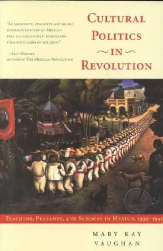Cultural Politics in Revolution Teachers, Peasants, and Schools in Mexico, 1930-1940 N/A edition cover