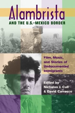 Alambrista and the U. S. -Mexico Border Film, Music, and Stories of Undocumented Immigrants  2004 edition cover