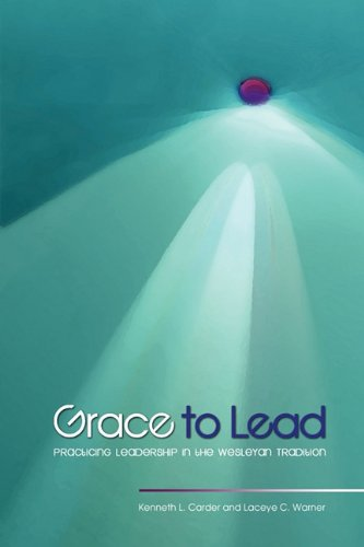 Grace to Lead Practicing Leadership in the Wesleyan Tradition  2010 edition cover