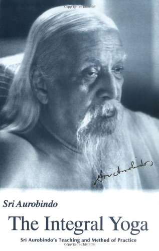 Integral Yoga Sri Aurobindo's Teaching and Method of Practice N/A edition cover