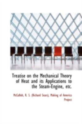 Treatise on the Mechanical Theory of Heat and Its Applications to the Steam-Engine, Etc  N/A 9781113221766 Front Cover