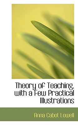 Theory of Teaching, with a Few Practical Illustrations  N/A 9781116783766 Front Cover