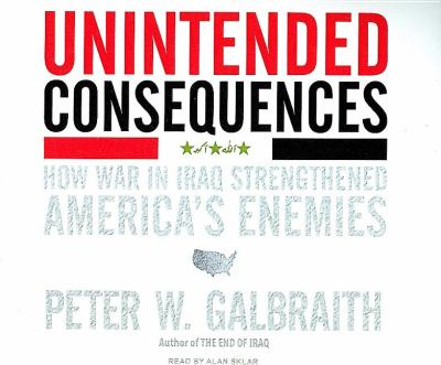 Unintended Consequences: How War in Iraq Strengthened America's Enemies  2008 9781400107766 Front Cover