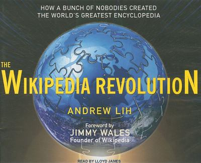 The Wikipedia Revolution: How a Bunch of Nobodies Created the World's Greatest Encyclopedia  2009 9781400110766 Front Cover
