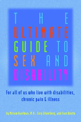 Ultimate Guide to Sex and Disability For All of Us Who Live with Disabilities, Chronic Pain, and Illness  2003 edition cover