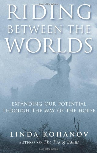 Riding Between the Worlds Expanding Our Potential Through the Way of the Horse  2007 edition cover