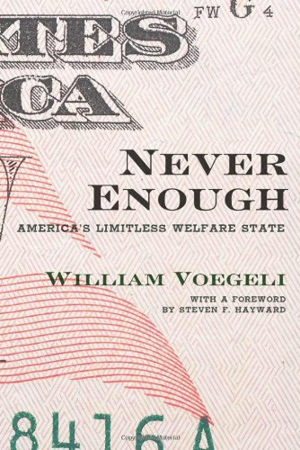 Never Enough America's Limitless Welfare State  2010 edition cover