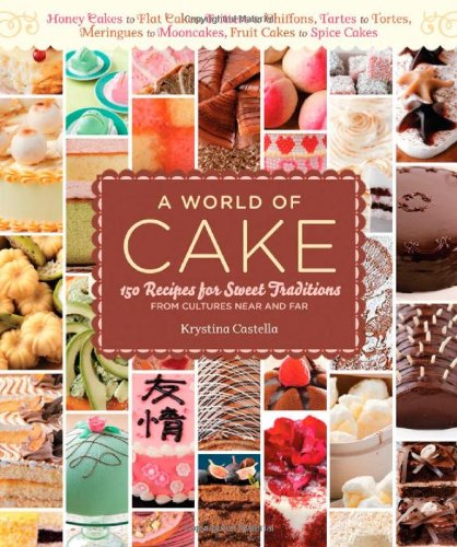 World of Cake 150 Recipes for Sweet Traditions from Cultures near and Far - Honey Cakes to Flat Cakes, Fritters to Chiffons, Meringues to Mooncakes, Tartes to Tortes, Fruit Cakes to Spice Cakes  2010 edition cover
