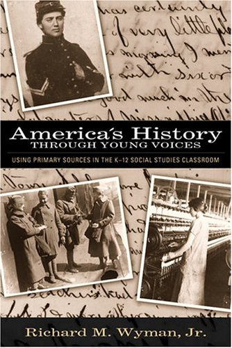 America's History Through Young Voices Using Primary Sources in the K-12 Social Studies Classroom  2005 edition cover