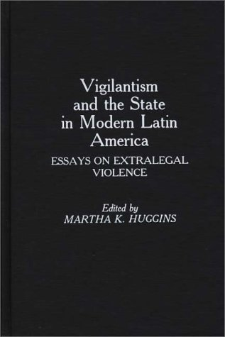 Vigilantism and the State in Modern Latin America Essays on Extralegal Violence  1991 9780275934767 Front Cover