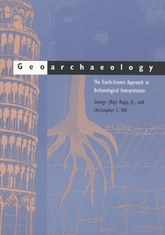 Geoarchaeology The Earth-Science Approach to Archaeological Interpretation  1998 9780300070767 Front Cover