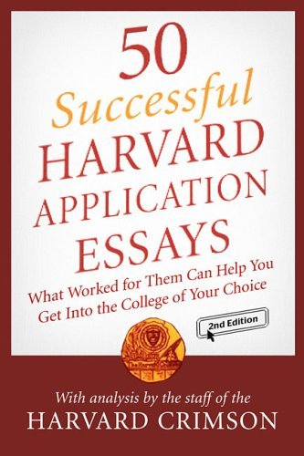 50 Successful Harvard Application Essays What Worked for Them Can Help You Get into the College of Your Choice 2nd 2005 (Revised) edition cover