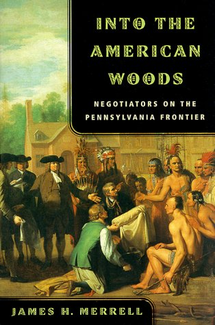 Into the American Woods Negotiators on the Pennsylvania Frontier  2000 edition cover