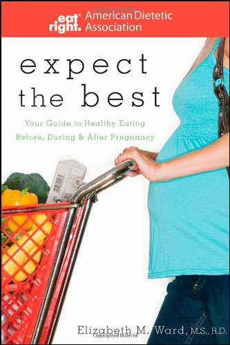 Expect the Best Your Guide to Healthy Eating Before, During, and after Pregnancy  2009 edition cover