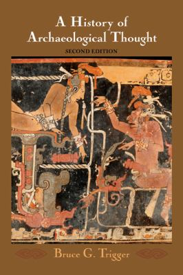 History of Archaeological Thought  2nd 2006 (Revised) 9780521840767 Front Cover