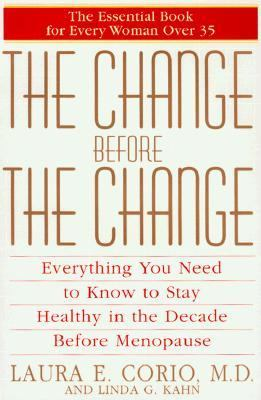 Change Before the Change Everything You Need to Know to Stay Healthy in the Decade Before Menopause  2000 9780553108767 Front Cover